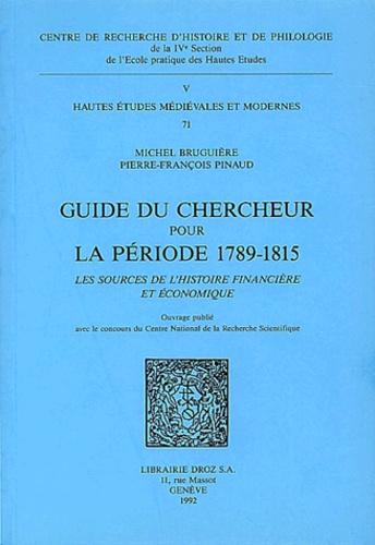 Michel Bruguière et Pierre-François Pinaud - Hautes Etudes Médiévales et Modernes Tome 71 : Guide du chercheur pour la période 1789-1815 - Les sources de l'histoire financière et économique.
