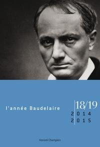 Antoine Compagnon et Matthieu Vernet - L'année Baudelaire N° 18-19/2014-2015 : Baudelaire antimoderne.