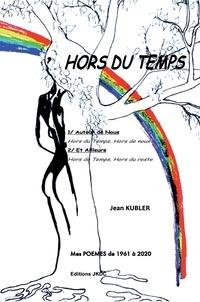 Jean Kubler - Hors du temps - Autour de nous et ailleurs.