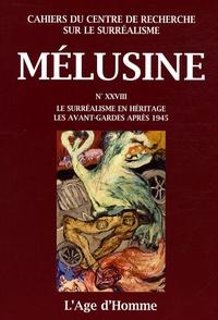 Olivier Penot-Lacassagne et Emmanuel Rubio - Mélusine N° 28 : Le surréalisme en héritage : les avant-gardes après 1945.
