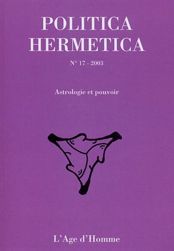 Jean-Jacques Glassner et Anne Regourd - Politica Hermetica N° 17 - 2003 : Astrologie et Pouvoir.