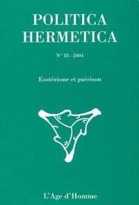 Régis Dericquebourg et Clare Goodrick-Clarke - Politica Hermetica N° 18, 2004 : Esotérisme et guérison.