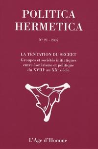 Emile Poulat - Politica Hermetica N° 21/2007 : La tentation du secret - Groupes et sociétés initiatiques entre ésotérisme et politique du XVIIIe au XXe siècle.