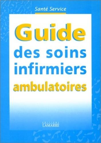 EDITIONS LAMARRE - Guide des soins infirmiers ambulatoires.