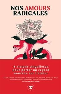 Editions les insolentes - Nos amours radicales - 8 visions singulières pour porter un regard nouveau sur l'amour.