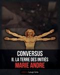 Editions Loup Gris et Marie André - Conversus - II. La Terre des Initiés.