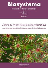 Patrick Martin et Sophie Nadot - Biosystema N° 30/2015 : L''arbre du vivant, trente ans de systématique.