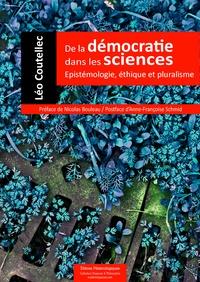 Léo Coutellec - De la démocratie dans les sciences - Epistémologie, éthique et pluralisme.