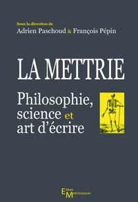 Adrien Paschoud et François Pépin - La Mettrie - Philosophie, science et art d'écrire.