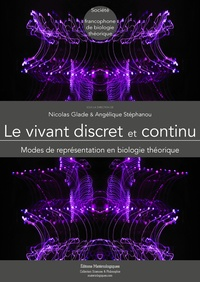 Nicolas Glade et Angélique Stéphanou - Le vivant discret et continu.