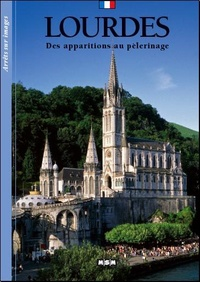 Editions MSM - Lourdes - Des apparitions au pèlerinage.