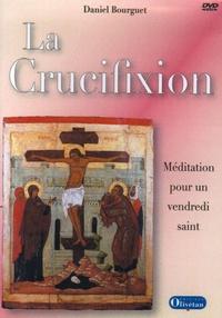 Daniel Bourguet - La crucifixion - Méditation pour un vendredi saint.