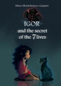 Mara Montebrusco-Gaspari - Igor and the secret of the 7 lives.