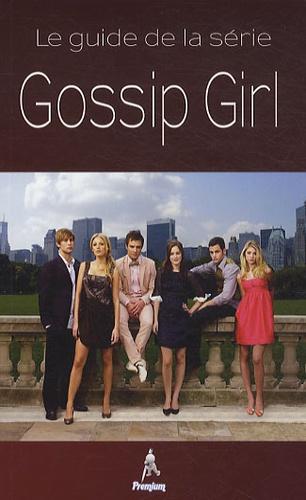 Editions Premium - Gossip Girl - Le guide de la série.