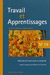 Philippe Lyet et Paul Olry - Travail et Apprentissages N° 19 : Métier(s) du travail social en analyse(s).