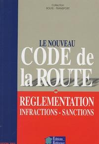 Editions Référence - Le nouveau Code de la Route - Réglementation Infractions Sanctions.