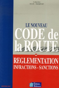 Editions Référence - Le Nouveau Code de la route - Réglementation - Infractions - Sanctions.