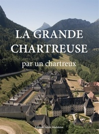 Editions Sainte-Madeleine - La grande chartreuse - Par un chartreux.