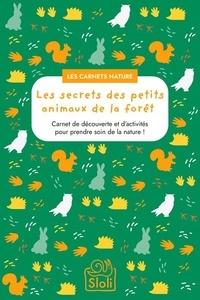 Editions Sloli - Les secrets des petits animaux de la forêt.