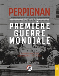 Editions Sutton - Perpignan pendant la Première Guerre mondiale.