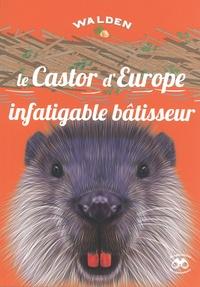 Editions Walden - Le castor d'Europe, un infatigable bâtisseur.