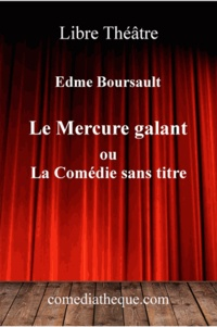 Edme Boursault - Le mercure galant - Ou La Comédie sans titre.