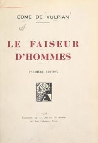 Edme de Vulpian - Le faiseur d'hommes.