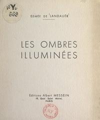 Edmée de Landaüer - Les ombres illuminées.