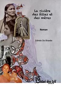 Edmée de Xhavée - La rivière des filles et des mères.