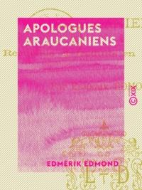 Edmérik Edmond - Apologues araucaniens.