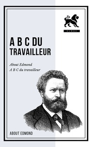 Edmond About - A B C DU TRAVAILLEUR.