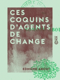 Edmond About - Ces coquins d'agents de change.
