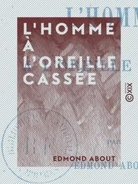 Edmond About - L'Homme à l'oreille cassée.