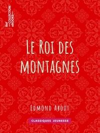 Edmond About - Le Roi des montagnes.