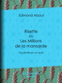 Edmond About - Risette ou les Millions de la mansarde - Vaudeville en un acte.