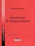 Edmond Auguste Texier et  Ligaran - Les Choses du temps présent.