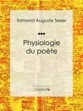 Edmond Auguste Texier et  Ligaran - Physiologie du poète.