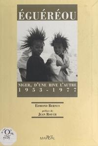 Edmond Bernus et Jean Rouch - Éguéréou - Niger, d'une rive l'autre. 1953-1977.