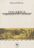 Edmond Bernus et Jacques Bernus - Touaregs, chronique de l'Azawak.