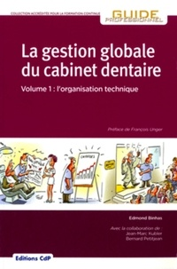 Edmond Binhas - La gestion globale du cabinet dentaire - Tome 1, L'organisation technique.