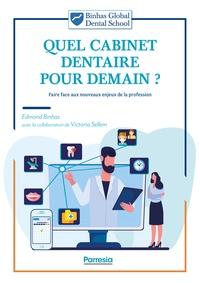 Edmond Binhas - Quel cabinet dentaire pour demain ? - Faire face aux nouveaux enjeux de la profession.