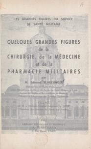Edmond Blaessinger et Lucien Jame - Quelques grandes figures de la chirurgie, de la médecine et de la pharmacie militaires.