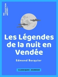 Edmond Bocquier - Les Légendes de la nuit en Vendée - Traditions, Contes et Superstitions.