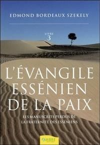 Edmond Bordeaux Székely - L'Evangile essénien de la Paix - Tome 3, Les manuscrits perdus de la fraternité des Esséniens.