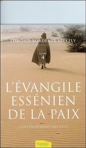 Edmond Bordeaux-szekely - L'Evangile essénien de la Paix - Tome 4, L'Enseignement des Elus.