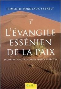 Edmond Bordeaux Székely - L'Evangile essénien de la Paix - D'après les anciens textes araméen et slavon, Tome 1.