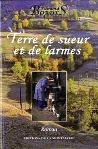 Edmond Bordes - Terre de sueur et de larmes.