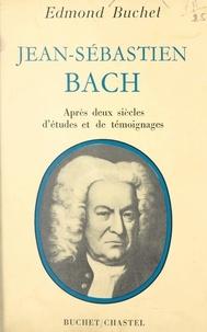Edmond Buchet - Jean-Sébastien Bach - Après deux siècles d'études et de témoignages.