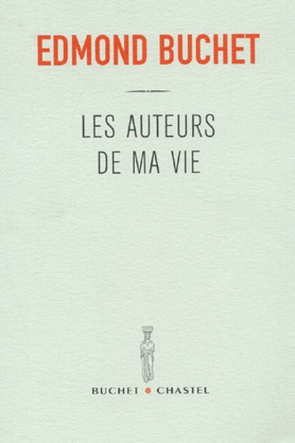 Edmond Buchet - Les auteurs de ma vie.