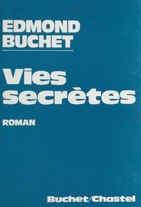 Edmond Buchet - Vies secrètes.